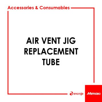 Air Vent Jig Replacement Tube Mimaki SPC-0836